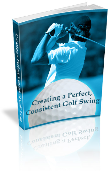 Creating a Perfect, Consistent Swing